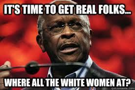 Herman Cain Meme - real herman cain memes quickmeme