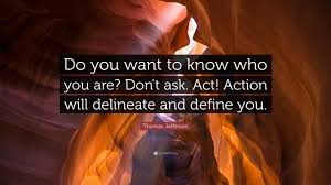 thomas jefferson quote u201cdo you want to know who you are don u0027t