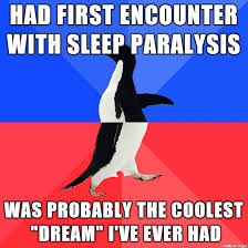 Sleep Paralysis Meme - first encounter with sleep paralysis was probably the weirdest best