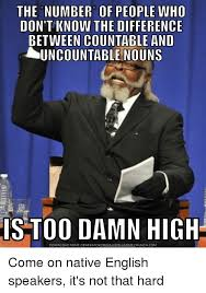 Too Damn High Meme Generator - the number of people who don t know the difference between countable