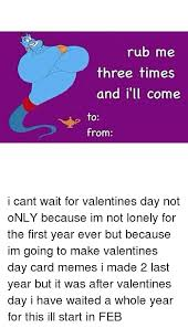 Meme Valentines Cards - rub me three times and i ll come to from i cant wait for valentines