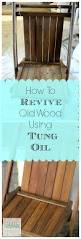 How To Oil Outdoor Furniture How To Revive Wood Using Tung Oil Tung Oil Tutorials And Oil