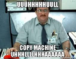 Copy Machine Meme - uuuhhhhhuull copy machine uhhhllllhhhaaaaaa milton from office
