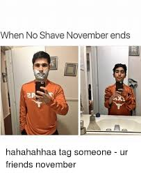 No Shave November Memes - when no shave november ends hahahahhaa tag someone ur friends