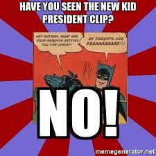 Batman Slap Robin Meme Generator - have you seen the new kid president clip no batman slapping
