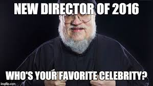 George Rr Martin Meme - new director imgflip