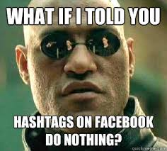 Meme Hashtags - what if i told you hashtags on facebook do nothing matrix