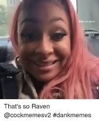 Thats So Meme - thats so ramzi that s so raven dankmemes that s so raven meme on