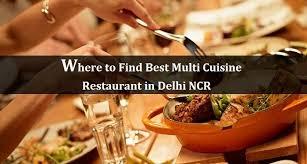 multi cuisine where to find best multi cuisine restaurant in delhi ncr
