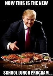 School Lunch Meme - now this is the new school lunch program trump steakz meme
