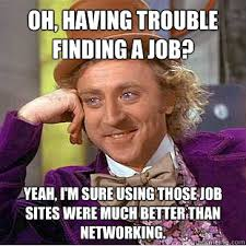 Finding A Job Meme - oh having trouble finding a job yeah i m sure using those job