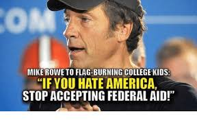 College Kid Meme - mike rowe to flag burning college kids if you hate america stop