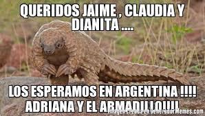 Armadillo Meme - queridos jaime claudia y dianita los esperamos en argentina