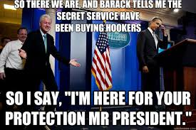 Obama Bill Clinton Meme - so there we are and barack tells me the secret service have been