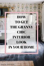 What Is Your Home Decor Style by 115 Best Granny Chic Style Images On Pinterest Cottage Interiors