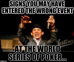 Poker Memes - meme d from the headlines signs you entered the wrong tournament