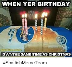 Funny Scottish Memes - when yer birthday scottish memes and banfer isat the same time as