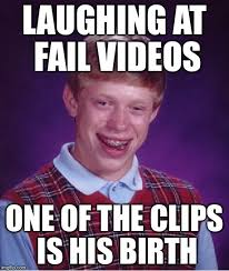 Bad Luck Meme Generator - bad luck brian laughing at fail videos one of the clips is his