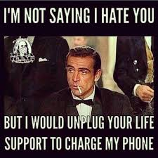 Just Sayin Meme - i m not saying i hate you but i would unplug your life support to