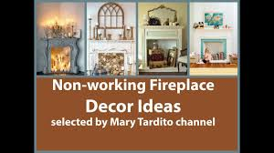 How To Decorate A Non Working Fireplace by Non Working Fireplace Decor Ideas Youtube