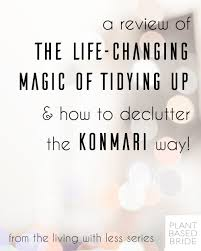 marie kondo tips living with less a review of the life changing magic of tidying