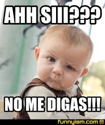 Ahh Meme - ahh siii no me digas meme factory funnyism funny pictures