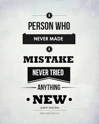 A person who never made a mistake never tried anything new Albert