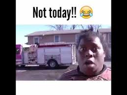 Not Today Meme - funny memes house on fire not today youtube