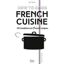 livre de cuisine fran軋ise en anglais how to cook cuisine broché julie soucail achat livre