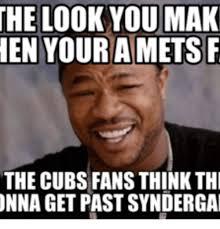 Cubs Fan Meme - the look you mak en your ametsf the cubs fans think th unna get