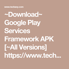 services framework apk free play services framework apk all versions https