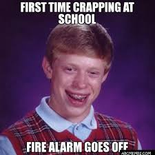 Alarm Meme - first time crapping at school fire alarm goes off bad luck brian