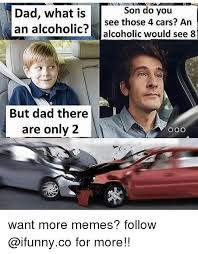 Dad And Son Meme - dad what is an alcoholic alcoholic would see 8 son do you see those