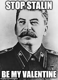 Stalin Memes - joseph stalin historical valentine memes pinterest joseph stalin