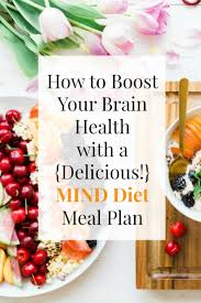 how to boost your brain health with a delicious mind diet meal plan