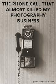 cheap photographers the phone call that almost killed my photography business cheap