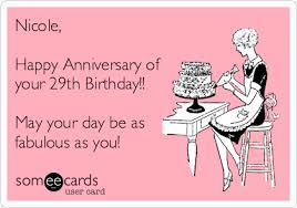 29th Birthday Meme - nicole happy anniversary of your 29th birthday may your day be