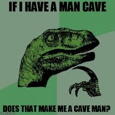 Man Cave Meme - philosoraptor meme imgflip