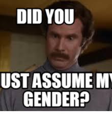 Anchorman Meme - did you ustassumem gender i dont believe you anchorman meme on
