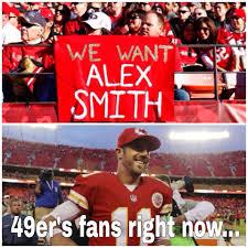 Alex Smith Meme - 22 meme internet we want alex smith 49er s fans right now