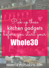 10 best kitchen gadgets for your whole30 u2022 farmstead chic