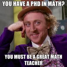 Asian Teacher Meme - you have a phd in math you must be a great math teacher create