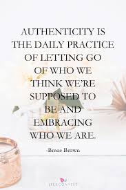 Quotes About Loving And Letting Go by Brene Brown Quote On Self Acceptance Authenticity Is The Daily