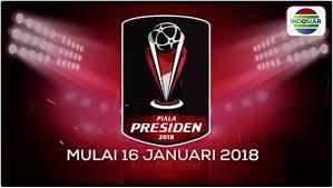 Jadwal Piala Presiden 2018 Inilah Jadwal Lengkap Piala Presiden 2018 Dunia Info Dan Tips
