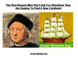Columbus Meme - columbus day why men never ask for directions