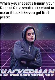 Meme Kahoot Quiz - h a c k e r m a n meme by the meme raven memedroid