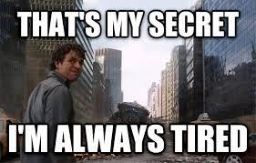 I M So Tired Meme - livememe com that s my secret