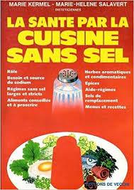 la cuisine sans sel amazon fr la santé par la cuisine sans sel kermel