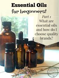 essential oils for beginners i choosing quality oils the cape coop