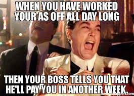 All Day Meme - when you have worked your as off all day long then your boss tells